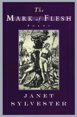 The Mark of Flesh: Poems  by  Janet Sylvester