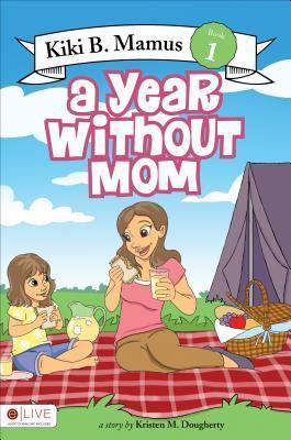Kiki B. Mamus, Book 1: A Year Without Mom  by  Kristen M. Dougherty