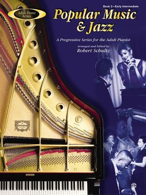 Adult Piano Popular Music & Jazz, Bk 2: A Progressive Series for the Adult Pianist  by  Robert Schultz