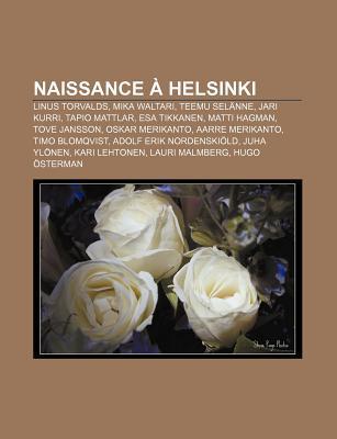 Naissance Helsinki: Linus Torvalds, Mika Waltari, Teemu Sel Nne, Jari Kurri, Tapio Mattlar, ESA Tikkanen, Matti Hagman, Tove Jansson Source Wikipedia