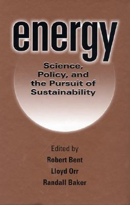 Energy: Science, Policy, and the Pursuit of Sustainability Lloyd Orr