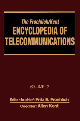 The Froehlich/Kent Encyclopedia Of Telecommunications  by  Fritz E. Froehlich