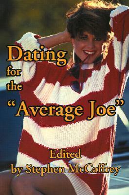 Dating for the Average Joe  by  Stephen McCaffrey