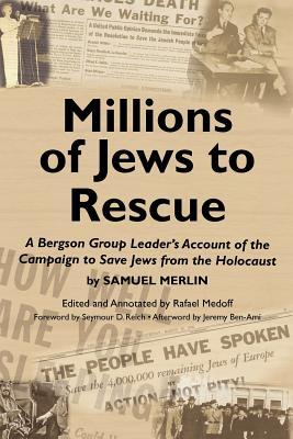 Millions of Jews to Rescue: A Bergson Group Leaders Account of the Campaign to Save Jews from the Holocaust  by  Samuel Merlin