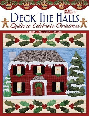 Deck the Halls: Quilts to Celebrate Christmas Cheryl Almgren Taylor