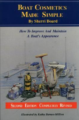 Boat Cosmetics Made Simple: How to Improve and Maintain a Boats Appearance  by  Sherri L. Board