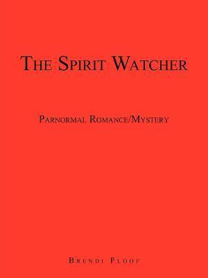 The Spirit Watcher: Parnormal Romance/Mystery  by  Brendi Ploof
