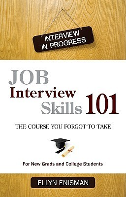 Job Interview Skills 101: The Course You Forgot to Take Ellyn Enisman