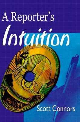 A Reporters Intuition  by  Scott Connors