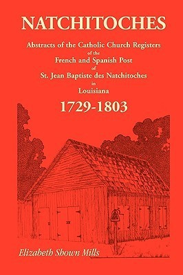 Natchitoches 1729-1803: Abstracts  by  Elizabeth Shown Mills