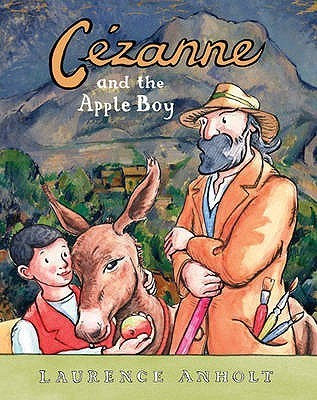 Cézanne and the Apple Boy. Laurence Anholt Laurence Anholt