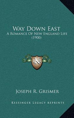 Way Down East: A Romance of New England Life (1900)  by  Joseph R. Grismer