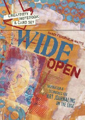 Wide Open: Creativity Notebook & Card Set: Inspiration & Techniques for Art Journaling on the Edge Randi Feuerhelm-Watts