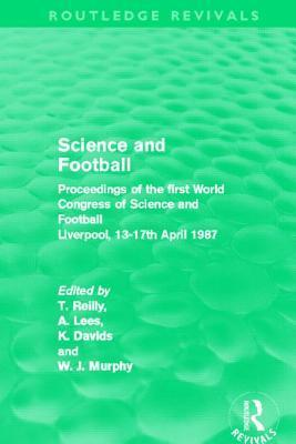Science and Football (Routledge Revivals): Proceedings of the First World Congress of Science and Footballliverpool, 13-17th April 1987  by  Thomas Reilly