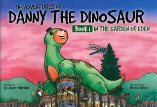 In the Garden of Eden (The Adventures of Danny the Dinosaur)  by  Kent Hovind