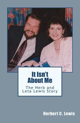 It Isnt about Me: The Herb and Leta Lewis Story Herbert C. Lewis