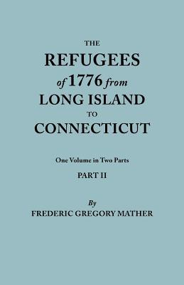 The refugees of 1776 from Long Island to Connecticut Frederic Gregory Mather