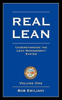 Real Lean: Understanding the Lean Management System (Volume One) Bob Emiliani