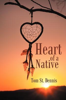 Heart of a Native  by  Tom St Dennis