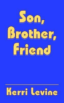 Son, Brother, Friend  by  Kerri Levine