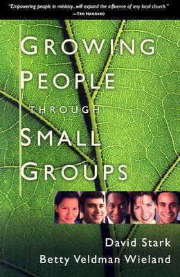 Growing People Through Small Groups David Stark