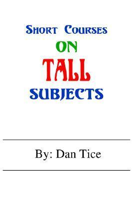 Short Courses on Tall Subjects  by  Dan Tice