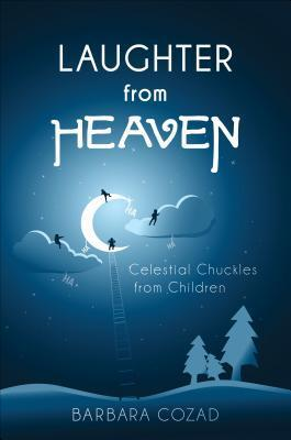 Laughter from Heaven: Celestial Chuckles from Children  by  Barbara Cozad
