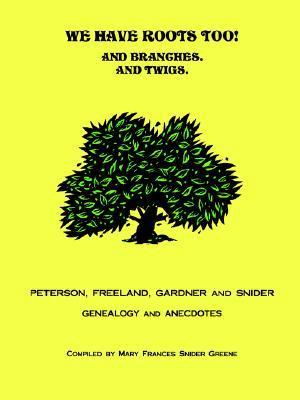 We Have Roots Too!  by  Mary Snider Greene