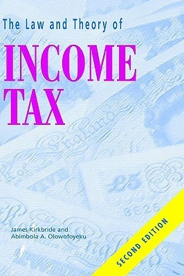 Law and Theory of Income Tax - New Ed.: New Edition  by  James Kirkbride
