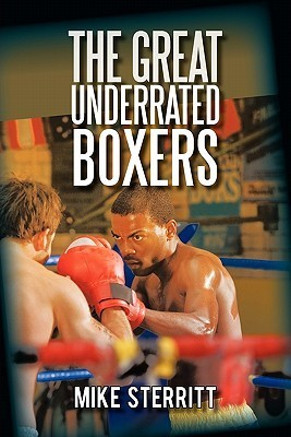 The Great Underrated Boxers  by  Mike Sterritt