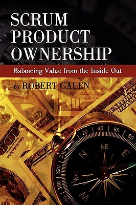Scrum Product Ownership -- Balancing Value from the Inside Out Robert Galen