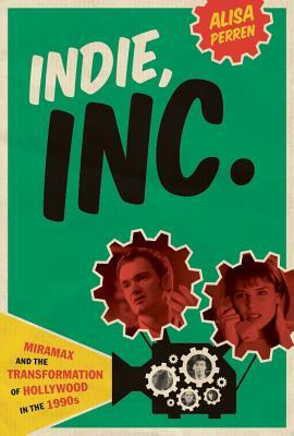 Indie, Inc.: Miramax and the Transformation of Hollywood in the 1990s (Texas Film and Media Studies Series)  by  Alisa Perren