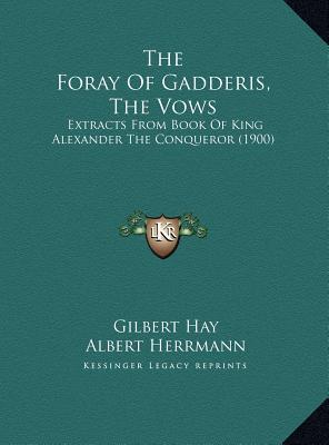 The Foray Of Gadderis, The Vows: Extracts From Book Of King Alexander The Conqueror (1900) Gilbert Hay
