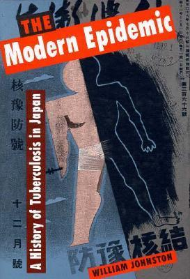 The Modern Epidemic: A History of Tuberculosis in Japan  by  William     Johnston