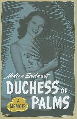 Duchess of Palms: A Memoir  by  Nadine Eckhardt