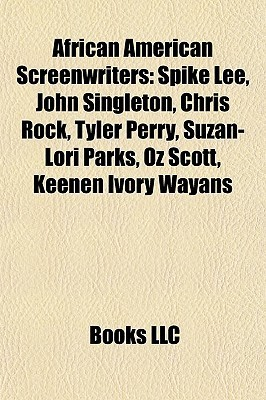 African American Screenwriters: Spike Lee, John Singleton, Chris Rock, Tyler Perry, Suzan-Lori Parks, Oz Scott, Keenen Ivory Wayans Books LLC