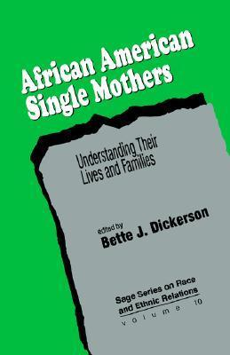 African American Single Mothers: Understanding Their Lives and Families  by  Bette J. Dickerson