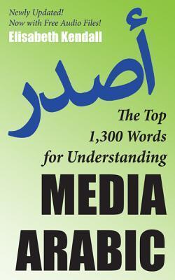 The Top 1,300 Words for Understanding Media Arabic Elisabeth Kendall