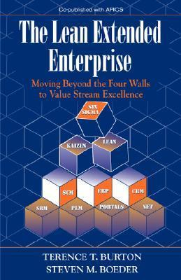 The Lean Extended Enterprise: Moving Beyond the Four Walls to Value Stream Excellence Terence T. Burton