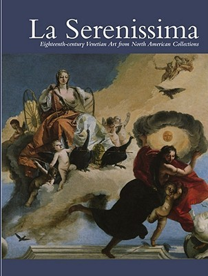 La Serenissima: Eighteenth-Century Venetian Art from North American Collections Hardy George