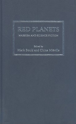 Red Planets: Marxism And Science Fiction  by  Mark Bould