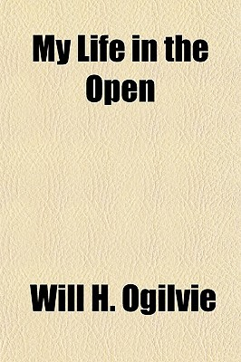 My Life in the Open  by  Will H. Ogilvie