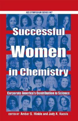 Succcessful Women in Chemistry: Corporate Americas Contribution to Science  by  Amber S. Hinkle