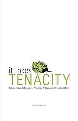 It Takes Tenacity: 15 Power Moves to Survive the Wilderness and Weather the Economic Storm Jewel W Daniels