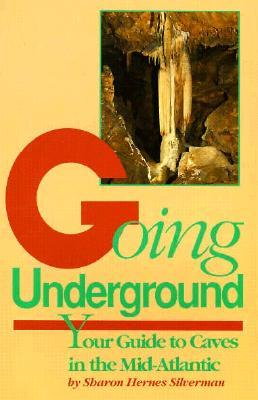 Going Underground: Your Guide to Caves in the Mid-Atlantic  by  Sharon Hernes Silverman