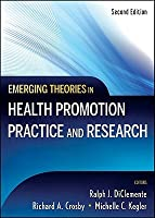 Emerging Theories in Health Promotion Practice and Research: Strategies for Improving Public Health Ralph J. DiClemente