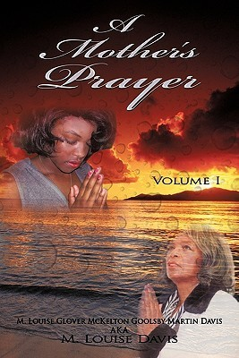 A Mothers Prayer: Volume I  by  M. Louise Davis