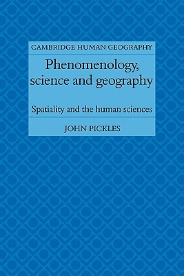 Phenomenology, Science and Geography: Spatiality and the Human Sciences  by  Jhon Pickles