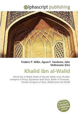 Khalid Ibn Al-Walid  by  Frederic P.  Miller