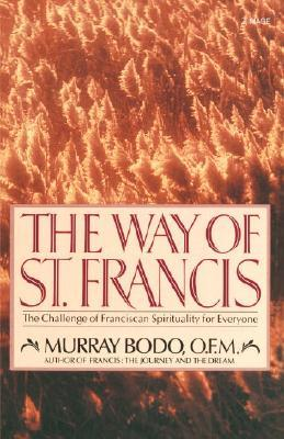 The Way of St. Francis: The Challenge of Franciscan Spirituality for Everyone  by  Murray Bodo